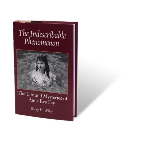 The Indescribable Phenomenon by Barry Wiley (Anna Eva Fay Bio) - Book