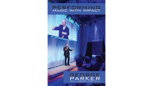 Performing Magic With Impact by George Parker, With Lawrence Hass, Ph.D. - Libro