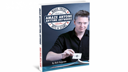 Amaze Anyone, Anytime, Anywhere: Magic Tricks, Bar Bets & Scams