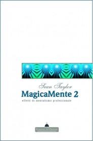 MagicaMente 2 - TEORIA ED EFFETTI DI MENTALISMO PROFESSIONALE Sean Taylor