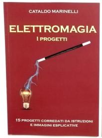 Elettromagia - I Progetti (per Magia e Clowneria) di C.Marinelli - Libro in italiano
